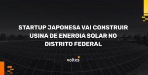 Startup japonesa vai construir usina de energia solar no Distrito Federal
