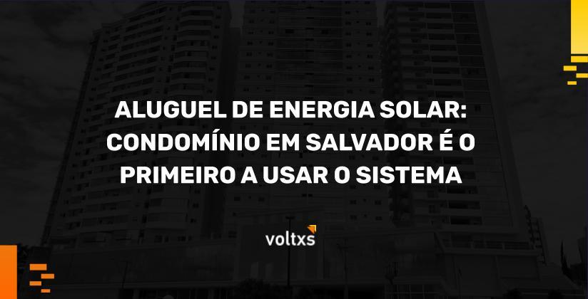 Aluguel de energia solar: condomínio em Salvador é o primeiro a usar sistema – Radar Imobiliário