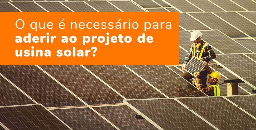 O que é necessário para aderir ao projeto de usina solar?