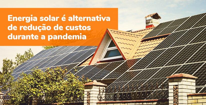 Energia solar é alternativa de redução de custos durante a pandemia