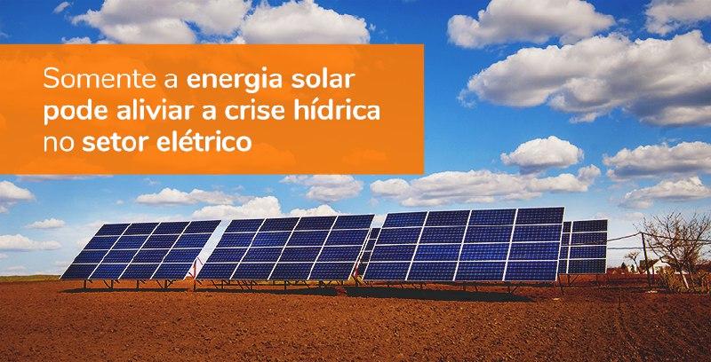 Somente a energia solar pode aliviar a crise hídrica no setor elétrico